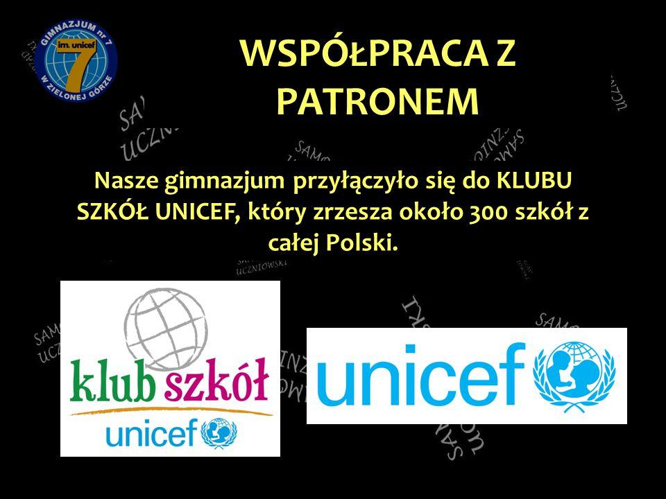 WSPÓ Ł PRACA Z PATRONEM Nasze gimnazjum przyłączyło się do KLUBU SZKÓŁ UNICEF, który zrzesza około 300 szkół z całej Polski.
