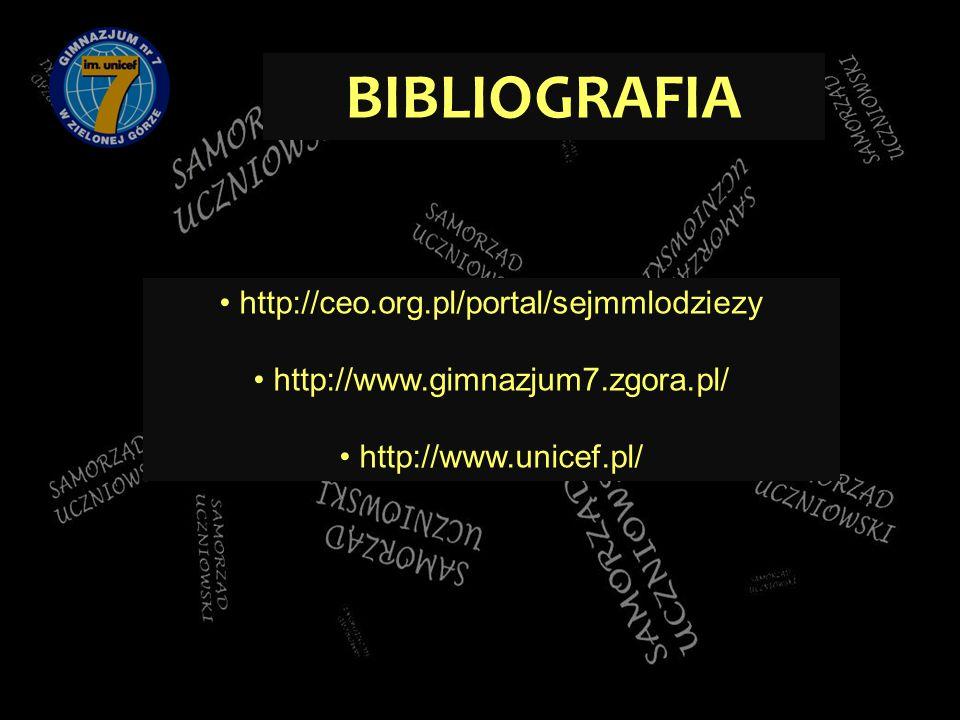 BIBLIOGRAFIA http://ceo.org.pl/portal/sejmmlodziezy http://www.gimnazjum7.zgora.pl/ http://www.unicef.pl/