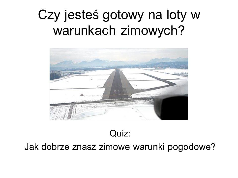 Czy jesteś gotowy na loty w warunkach zimowych Quiz: Jak dobrze znasz zimowe warunki pogodowe