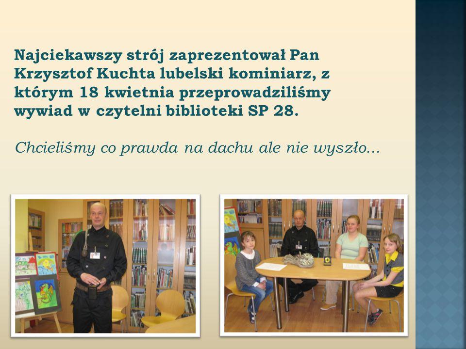 Najciekawszy strój zaprezentował Pan Krzysztof Kuchta lubelski kominiarz, z którym 18 kwietnia przeprowadziliśmy wywiad w czytelni biblioteki SP 28.