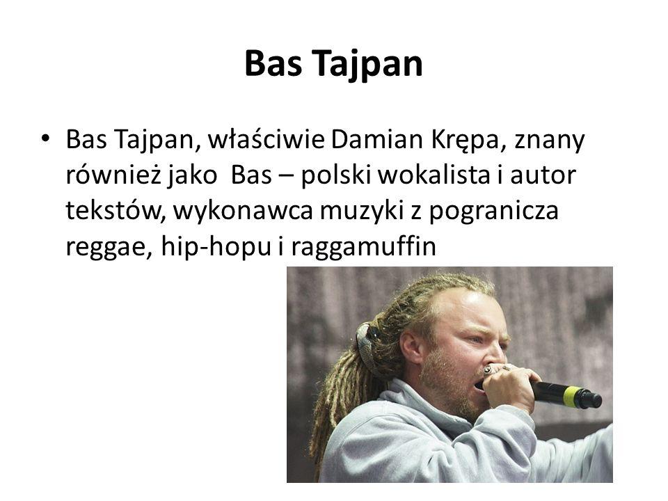 Bas Tajpan Bas Tajpan, właściwie Damian Krępa, znany również jako Bas – polski wokalista i autor tekstów, wykonawca muzyki z pogranicza reggae, hip-ho