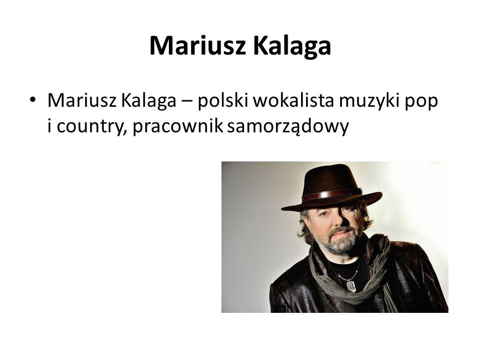 Mariusz Kalaga Mariusz Kalaga – polski wokalista muzyki pop i country, pracownik samorządowy