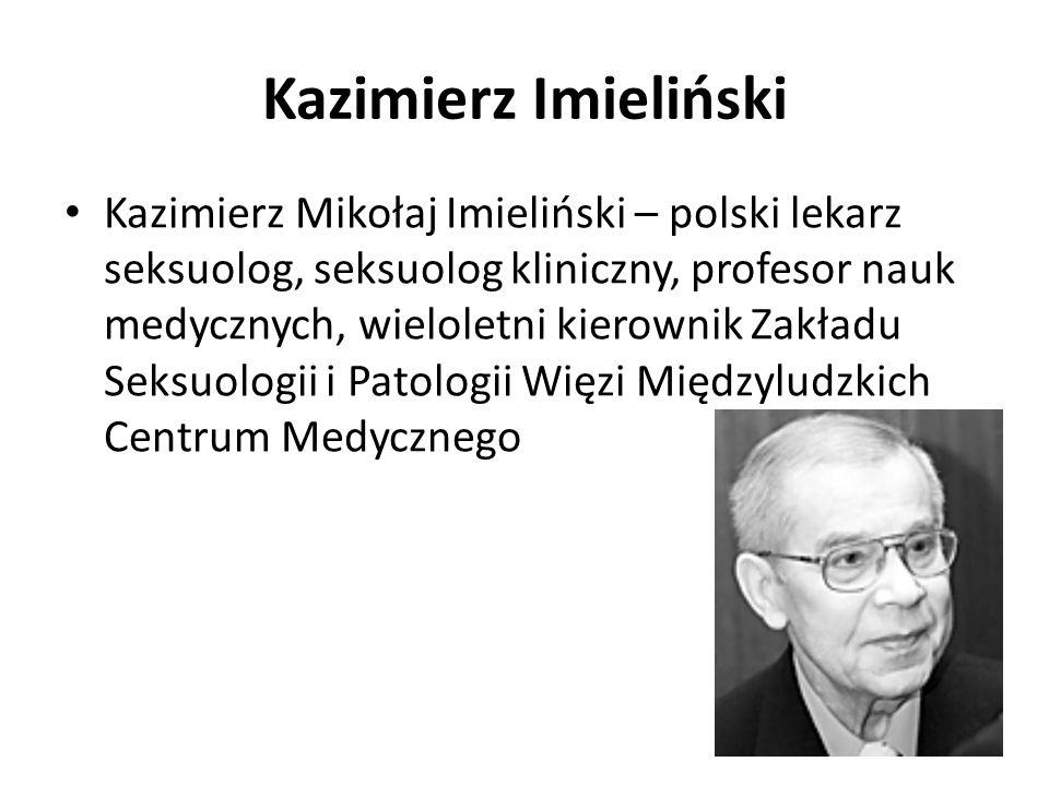 Kazimierz Imieliński Kazimierz Mikołaj Imieliński – polski lekarz seksuolog, seksuolog kliniczny, profesor nauk medycznych, wieloletni kierownik Zakła