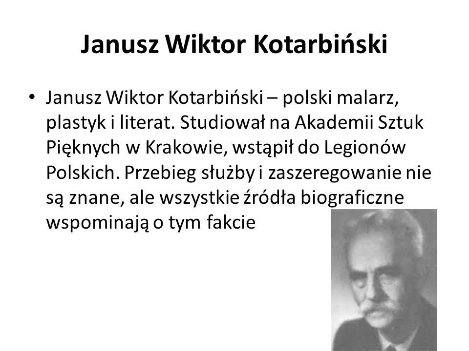 Janusz Wiktor Kotarbiński Janusz Wiktor Kotarbiński – polski malarz, plastyk i literat. Studiował na Akademii Sztuk Pięknych w Krakowie, wstąpił do Le