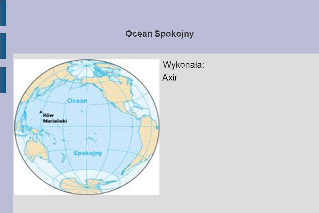 Ocean Spokojny Ocean Spokojny (Pacyfik) -to najgłępszy, najstarszy i największy na świecie ocean.Ma długość równą 178,7 mln km², a zajmuje 1/3 powierzchni Ziemi.Największą rozciągłość południkową osiąga między arktycznym Morzem Beringa a Morzem Rossa (w obrębie Oceanu Południowego) przy brzegach Antarktydy i wynosi ona aż 15.500 km.
