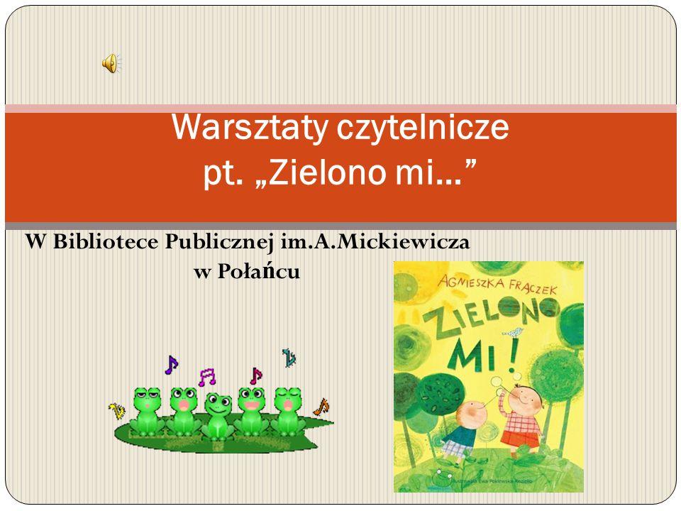 """W Bibliotece Publicznej im.A.Mickiewicza w Poła ń cu Warsztaty czytelnicze pt. """"Zielono mi…"""