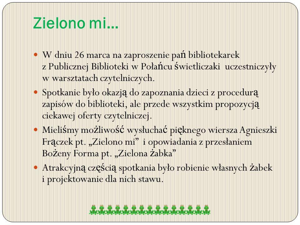 Zielono mi… W dniu 26 marca na zaproszenie pa ń bibliotekarek z Publicznej Biblioteki w Poła ń cu ś wietliczaki uczestniczyły w warsztatach czytelniczych.