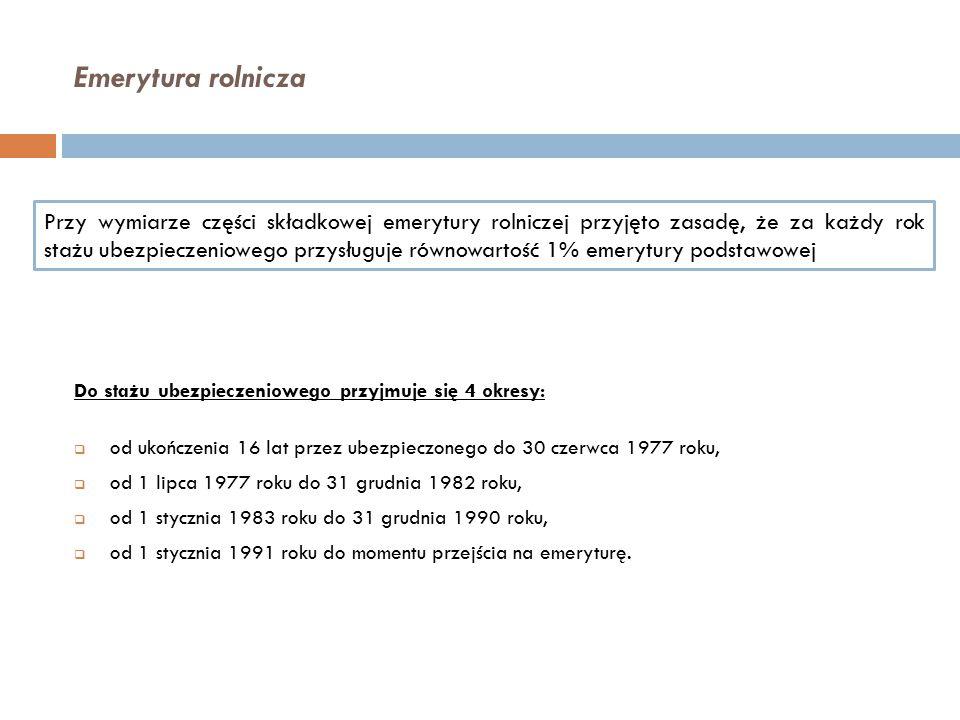 Emerytura rolnicza Do stażu ubezpieczeniowego przyjmuje się 4 okresy:  od ukończenia 16 lat przez ubezpieczonego do 30 czerwca 1977 roku,  od 1 lipc
