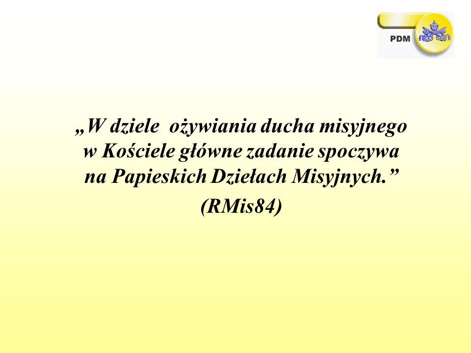 """""""W dziele ożywiania ducha misyjnego w Kościele główne zadanie spoczywa na Papieskich Dziełach Misyjnych. (RMis84)"""