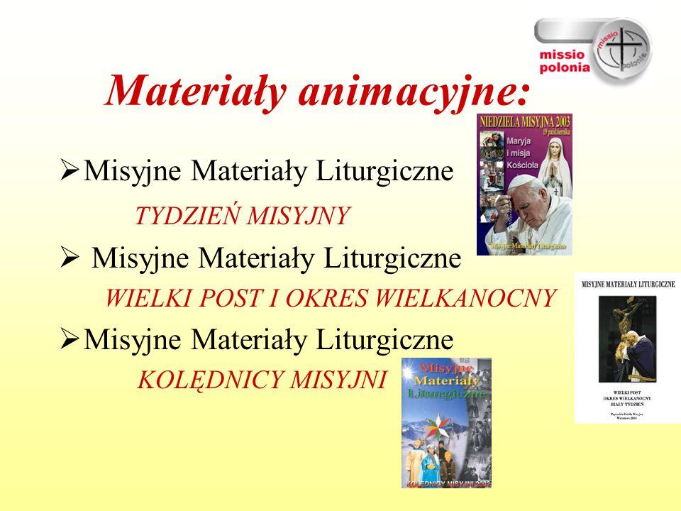 Materiały animacyjne:  Misyjne Materiały Liturgiczne TYDZIEŃ MISYJNY  Misyjne Materiały Liturgiczne WIELKI POST I OKRES WIELKANOCNY  Misyjne Materiały Liturgiczne KOLĘDNICY MISYJNI