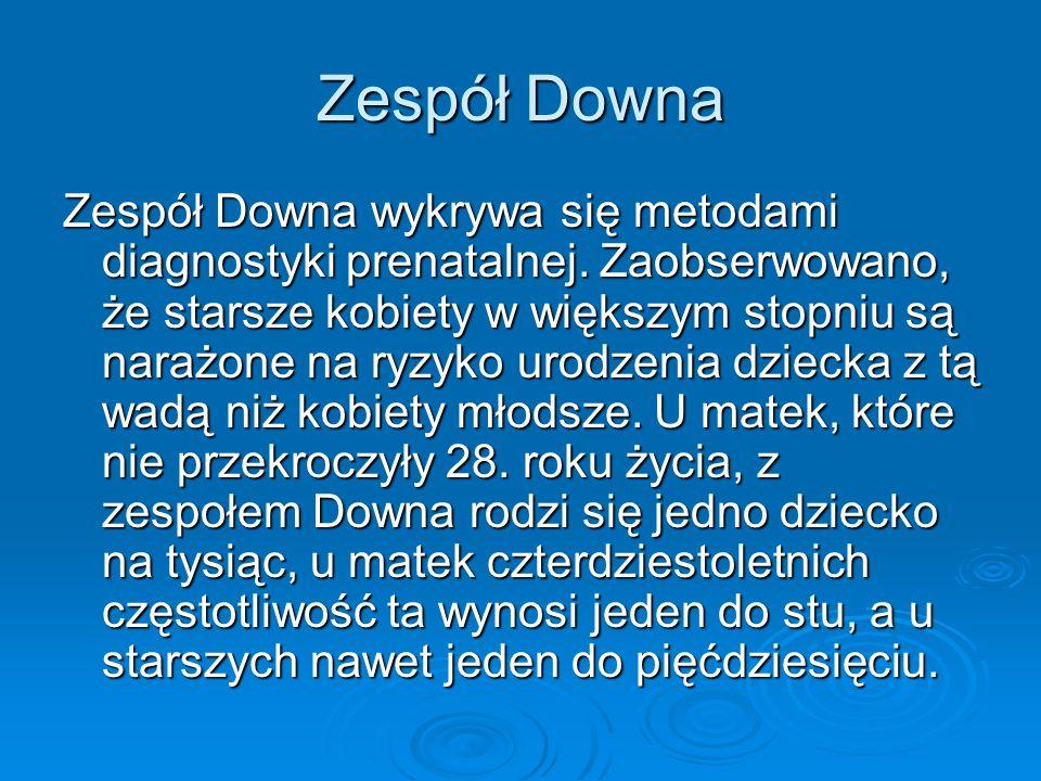 Zespół Downa Zespół Downa wykrywa się metodami diagnostyki prenatalnej. Zaobserwowano, że starsze kobiety w większym stopniu są narażone na ryzyko uro