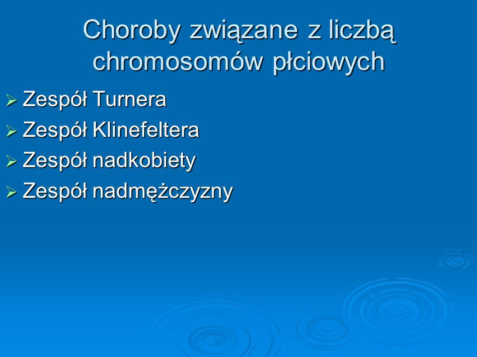 Choroby związane z liczbą chromosomów płciowych  Zespół Turnera  Zespół Klinefeltera  Zespół nadkobiety  Zespół nadmężczyzny