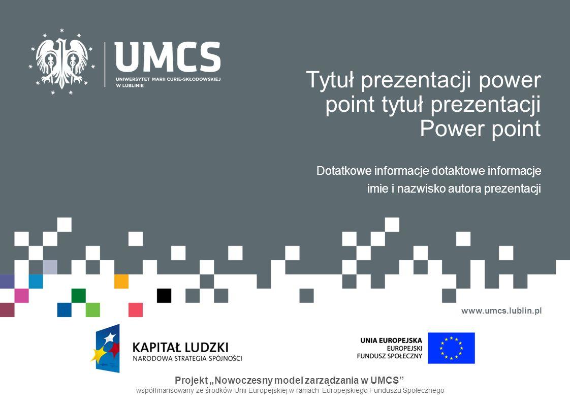 Tytuł prezentacji power point tytuł prezentacji Power point Dotatkowe informacje dotaktowe informacje imie i nazwisko autora prezentacji www.umcs.lubl