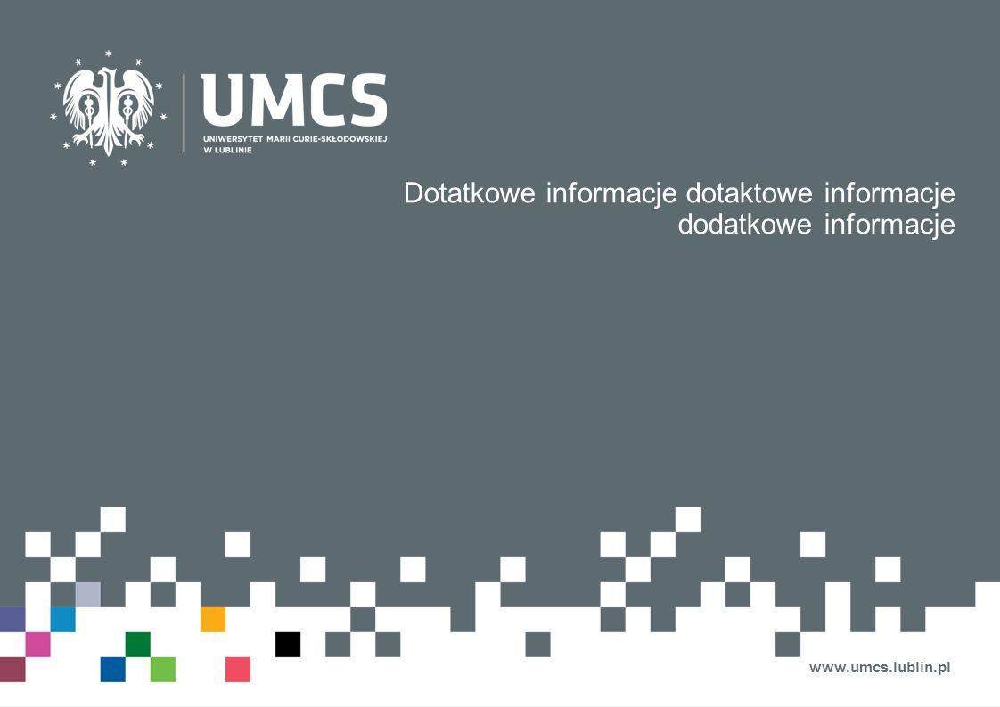 Dotatkowe informacje dotaktowe informacje dodatkowe informacje www.umcs.lublin.pl