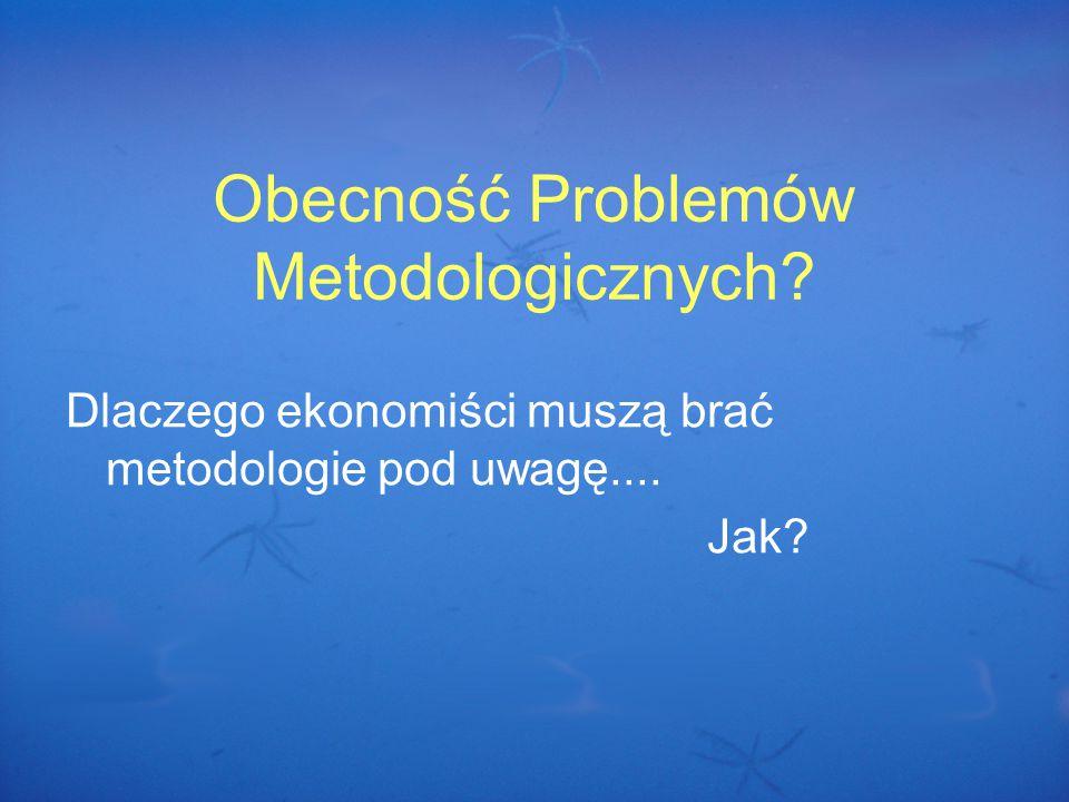 Obecność Problemów Metodologicznych Dlaczego ekonomiści muszą brać metodologie pod uwagę.... Jak