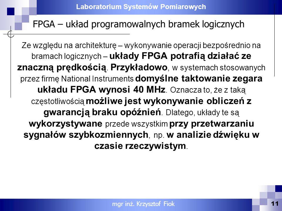 Laboratorium Systemów Pomiarowych FPGA – układ programowalnych bramek logicznych Ze względu na architekturę – wykonywanie operacji bezpośrednio na bra
