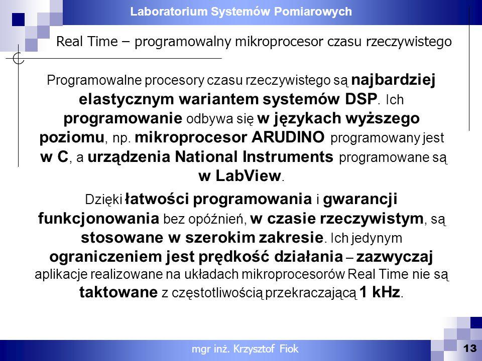 Laboratorium Systemów Pomiarowych Real Time – programowalny mikroprocesor czasu rzeczywistego 13 mgr inż. Krzysztof Fiok Programowalne procesory czasu