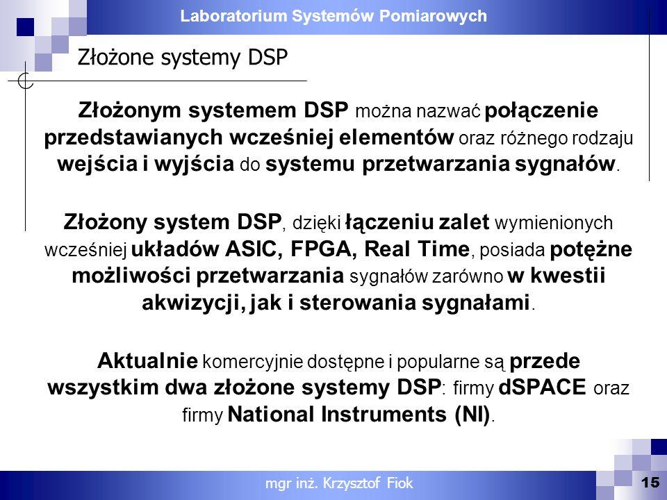 Laboratorium Systemów Pomiarowych Złożone systemy DSP 15 mgr inż. Krzysztof Fiok Złożonym systemem DSP można nazwać połączenie przedstawianych wcześni