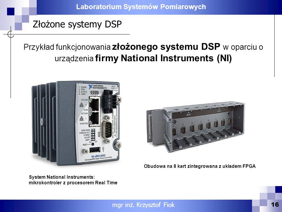 Laboratorium Systemów Pomiarowych Złożone systemy DSP 16 mgr inż. Krzysztof Fiok Przykład funkcjonowania złożonego systemu DSP w oparciu o urządzenia