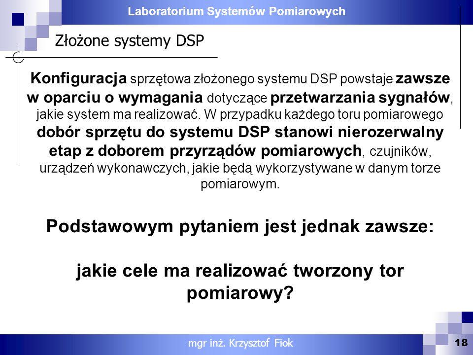 Laboratorium Systemów Pomiarowych Złożone systemy DSP 18 mgr inż. Krzysztof Fiok Konfiguracja sprzętowa złożonego systemu DSP powstaje zawsze w oparci