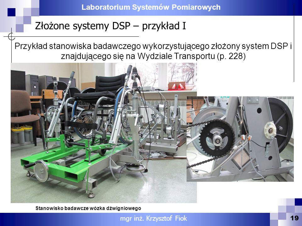 Laboratorium Systemów Pomiarowych Złożone systemy DSP – przykład I 19 mgr inż. Krzysztof Fiok Przykład stanowiska badawczego wykorzystującego złożony
