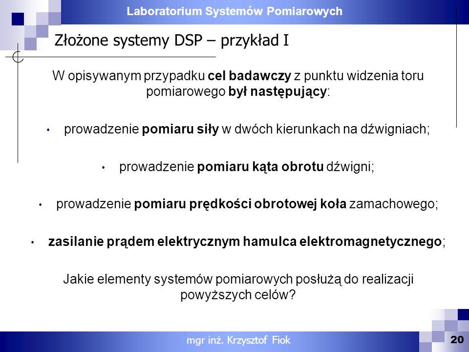 Laboratorium Systemów Pomiarowych Złożone systemy DSP – przykład I 20 mgr inż. Krzysztof Fiok W opisywanym przypadku cel badawczy z punktu widzenia to