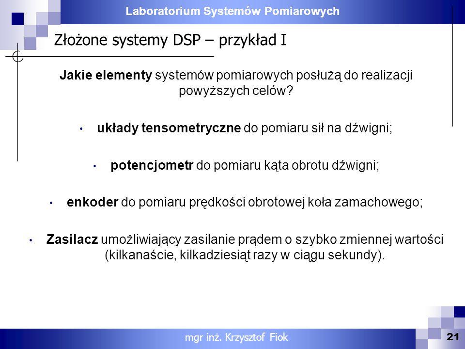 Laboratorium Systemów Pomiarowych Złożone systemy DSP – przykład I 21 mgr inż. Krzysztof Fiok Jakie elementy systemów pomiarowych posłużą do realizacj