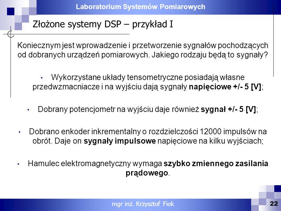 Laboratorium Systemów Pomiarowych Złożone systemy DSP – przykład I 22 mgr inż. Krzysztof Fiok Koniecznym jest wprowadzenie i przetworzenie sygnałów po