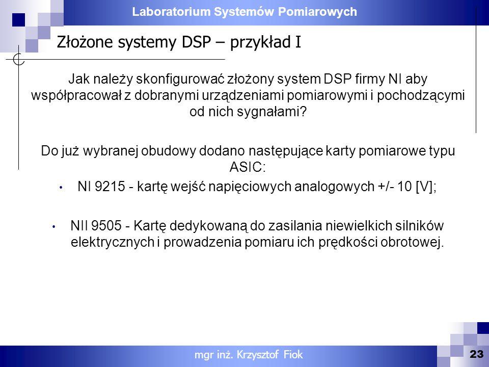 Laboratorium Systemów Pomiarowych Złożone systemy DSP – przykład I 23 mgr inż. Krzysztof Fiok Jak należy skonfigurować złożony system DSP firmy NI aby