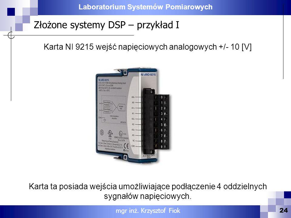 Laboratorium Systemów Pomiarowych Złożone systemy DSP – przykład I 24 mgr inż. Krzysztof Fiok Karta NI 9215 wejść napięciowych analogowych +/- 10 [V]