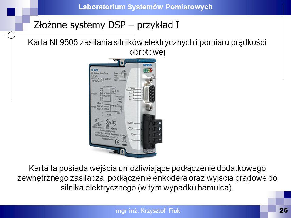 Laboratorium Systemów Pomiarowych Złożone systemy DSP – przykład I 25 mgr inż. Krzysztof Fiok Karta NI 9505 zasilania silników elektrycznych i pomiaru