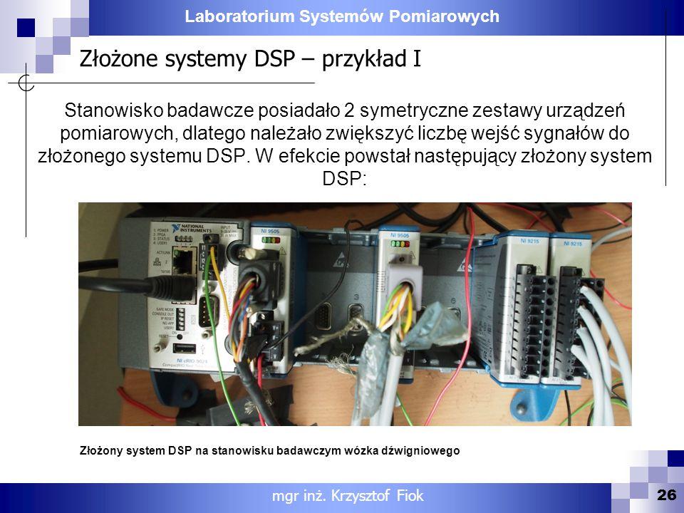 Laboratorium Systemów Pomiarowych Złożone systemy DSP – przykład I 26 mgr inż. Krzysztof Fiok Stanowisko badawcze posiadało 2 symetryczne zestawy urzą