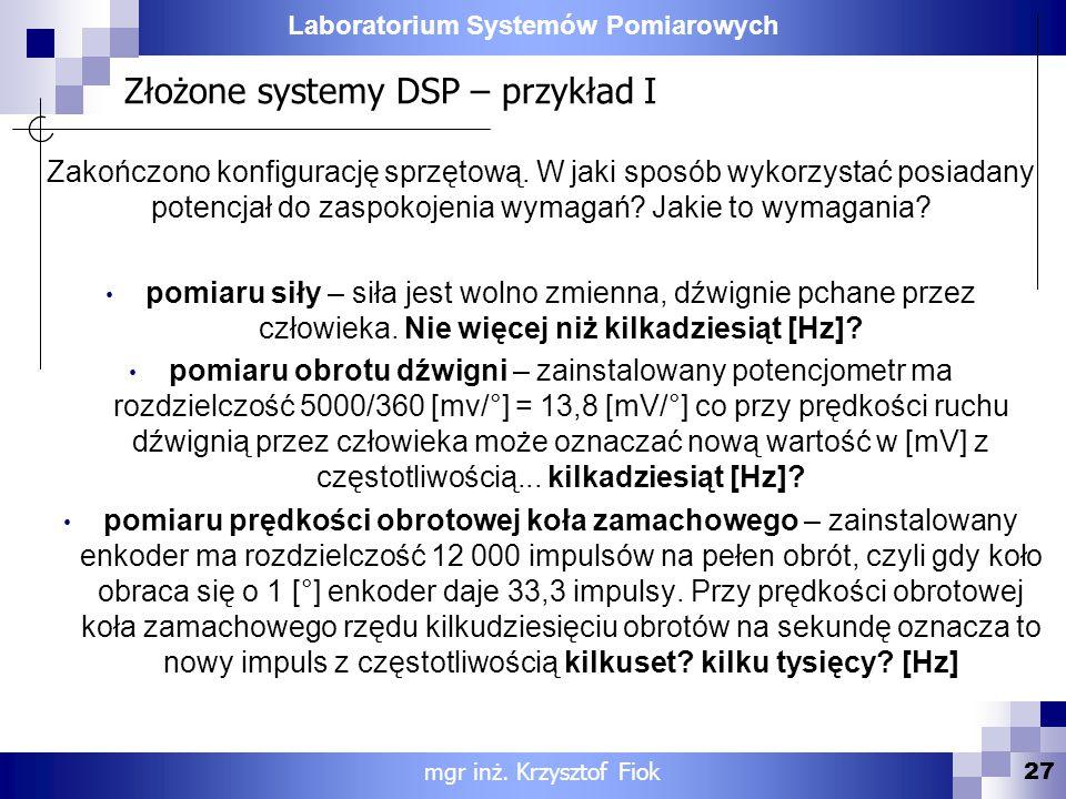Laboratorium Systemów Pomiarowych Złożone systemy DSP – przykład I 27 mgr inż. Krzysztof Fiok Zakończono konfigurację sprzętową. W jaki sposób wykorzy