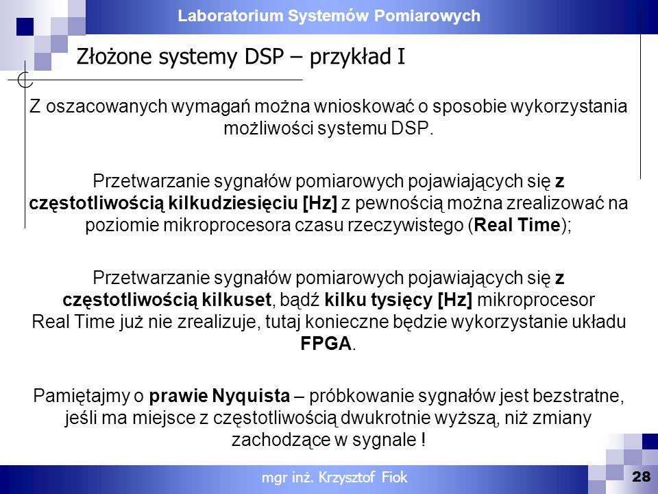 Laboratorium Systemów Pomiarowych Złożone systemy DSP – przykład I 28 mgr inż. Krzysztof Fiok Z oszacowanych wymagań można wnioskować o sposobie wykor