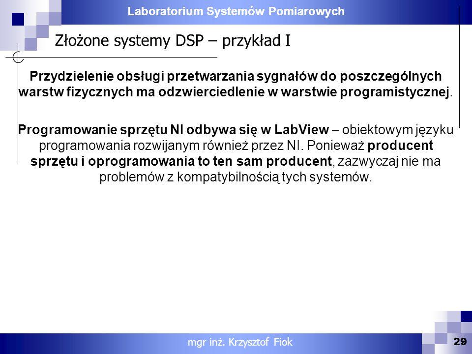 Laboratorium Systemów Pomiarowych Złożone systemy DSP – przykład I 29 mgr inż. Krzysztof Fiok Przydzielenie obsługi przetwarzania sygnałów do poszczeg