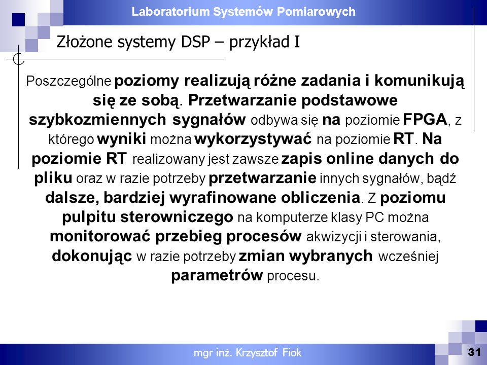 Laboratorium Systemów Pomiarowych Złożone systemy DSP – przykład I 31 mgr inż. Krzysztof Fiok Poszczególne poziomy realizują różne zadania i komunikuj
