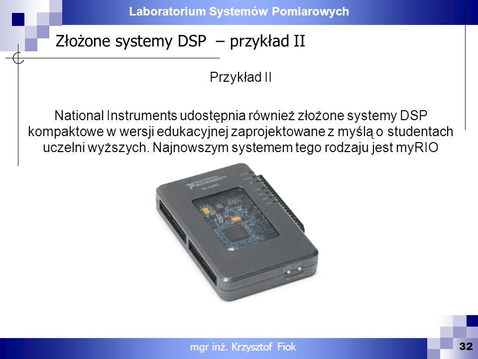 Laboratorium Systemów Pomiarowych Złożone systemy DSP – przykład II 32 mgr inż. Krzysztof Fiok Przykład II National Instruments udostępnia również zło