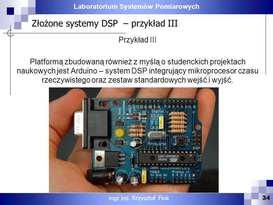 Laboratorium Systemów Pomiarowych Złożone systemy DSP – przykład III 34 mgr inż. Krzysztof Fiok Przykład III Platformą zbudowaną również z myślą o stu