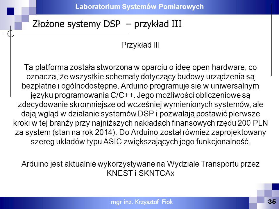 Laboratorium Systemów Pomiarowych Złożone systemy DSP – przykład III 35 mgr inż. Krzysztof Fiok Przykład III Ta platforma została stworzona w oparciu