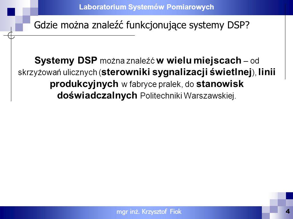 Laboratorium Systemów Pomiarowych Gdzie można znaleźć funkcjonujące systemy DSP? Systemy DSP można znaleźć w wielu miejscach – od skrzyżowań ulicznych