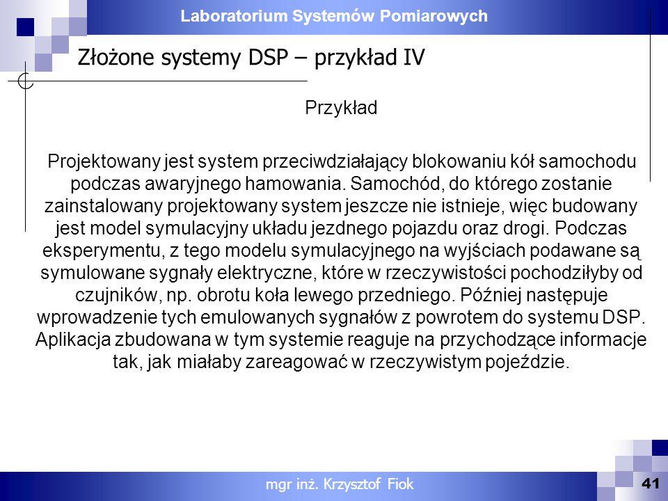 Laboratorium Systemów Pomiarowych Złożone systemy DSP – przykład IV 41 mgr inż. Krzysztof Fiok Przykład Projektowany jest system przeciwdziałający blo