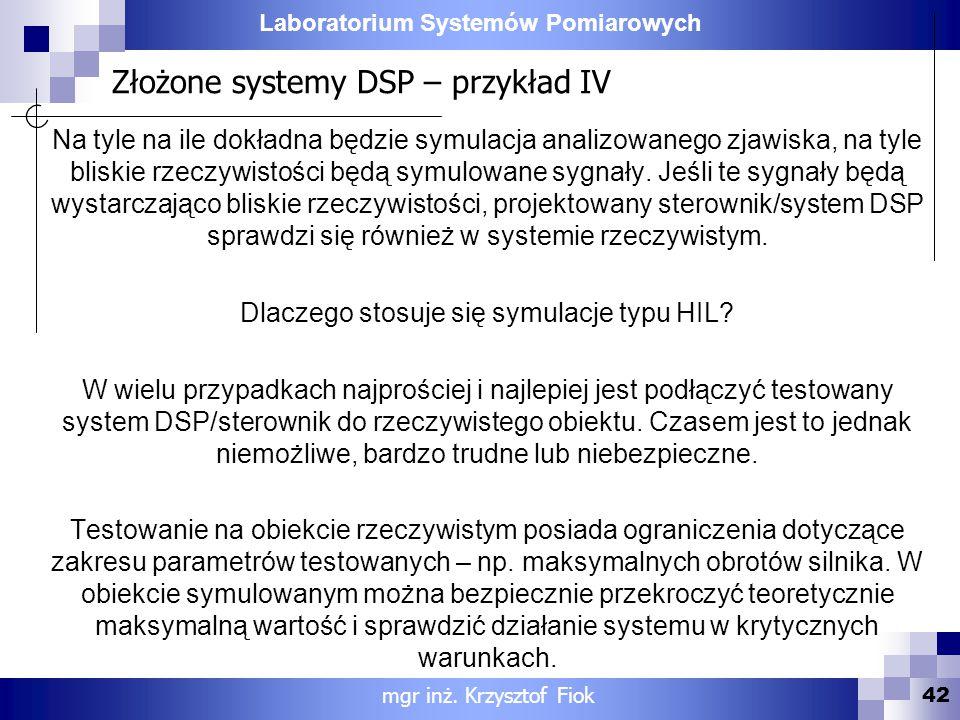 Laboratorium Systemów Pomiarowych Złożone systemy DSP – przykład IV 42 mgr inż. Krzysztof Fiok Na tyle na ile dokładna będzie symulacja analizowanego