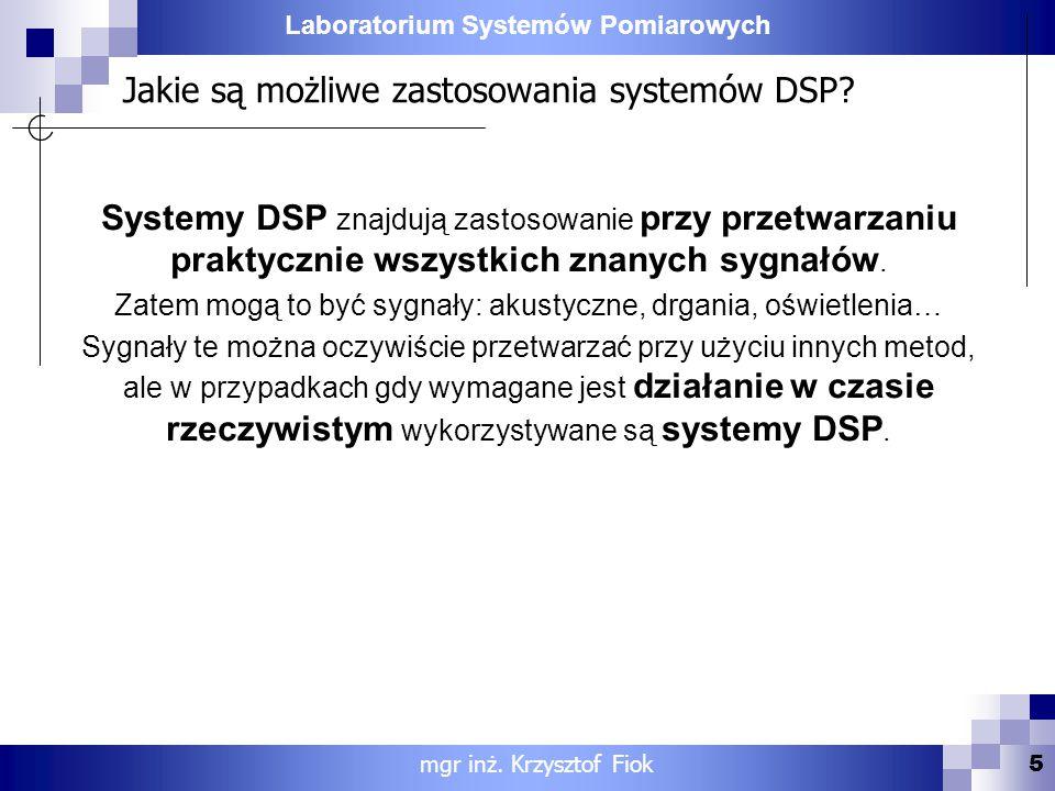 Laboratorium Systemów Pomiarowych Jakie są możliwe zastosowania systemów DSP? Systemy DSP znajdują zastosowanie przy przetwarzaniu praktycznie wszystk