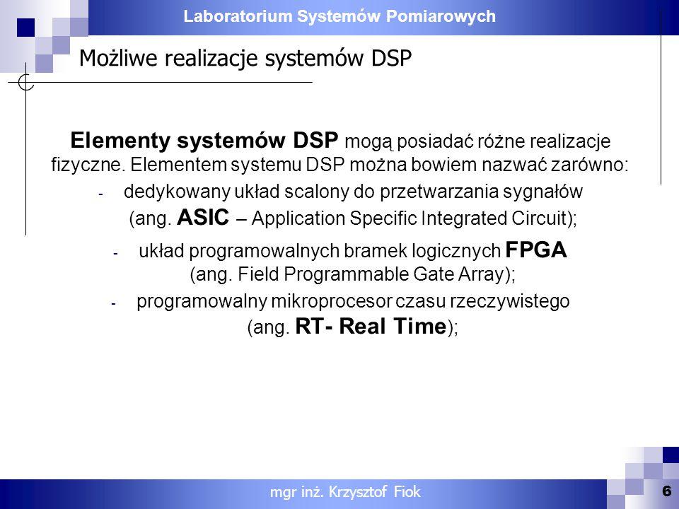Laboratorium Systemów Pomiarowych Możliwe realizacje systemów DSP Elementy systemów DSP mogą posiadać różne realizacje fizyczne. Elementem systemu DSP