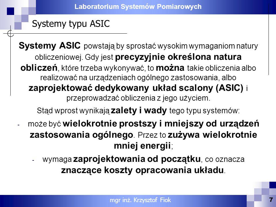 Laboratorium Systemów Pomiarowych Systemy typu ASIC Systemy ASIC powstają by sprostać wysokim wymaganiom natury obliczeniowej. Gdy jest precyzyjnie ok