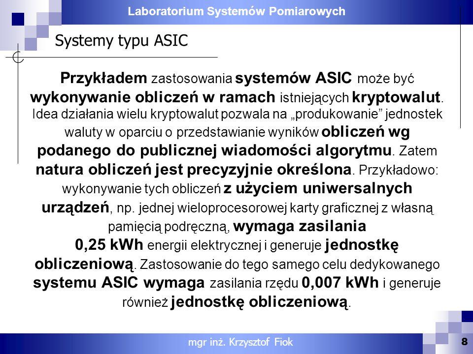 Laboratorium Systemów Pomiarowych Systemy typu ASIC Przykładem zastosowania systemów ASIC może być wykonywanie obliczeń w ramach istniejących kryptowa