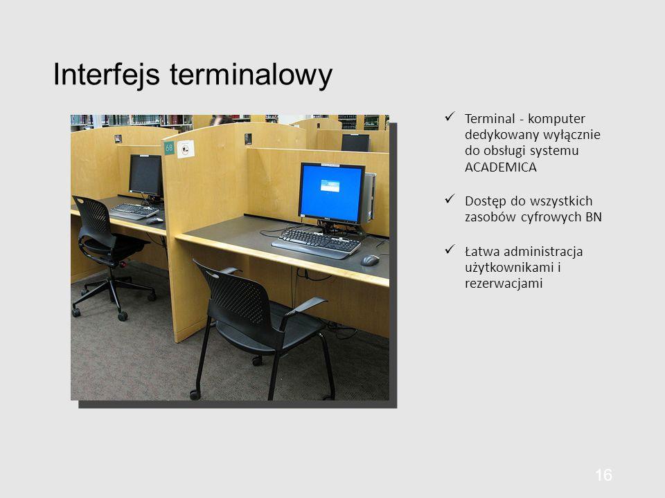Interfejs terminalowy Terminal - komputer dedykowany wyłącznie do obsługi systemu ACADEMICA Dostęp do wszystkich zasobów cyfrowych BN Łatwa administracja użytkownikami i rezerwacjami 16