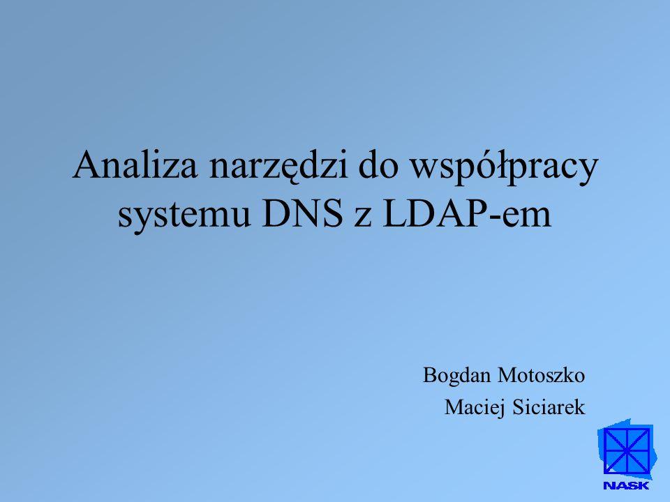 Analiza narzędzi do współpracy systemu DNS z LDAP-em Bogdan Motoszko Maciej Siciarek