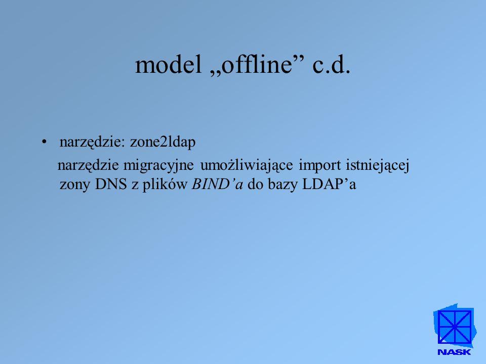 """model """"offline"""" c.d. narzędzie: zone2ldap narzędzie migracyjne umożliwiające import istniejącej zony DNS z plików BIND'a do bazy LDAP'a"""