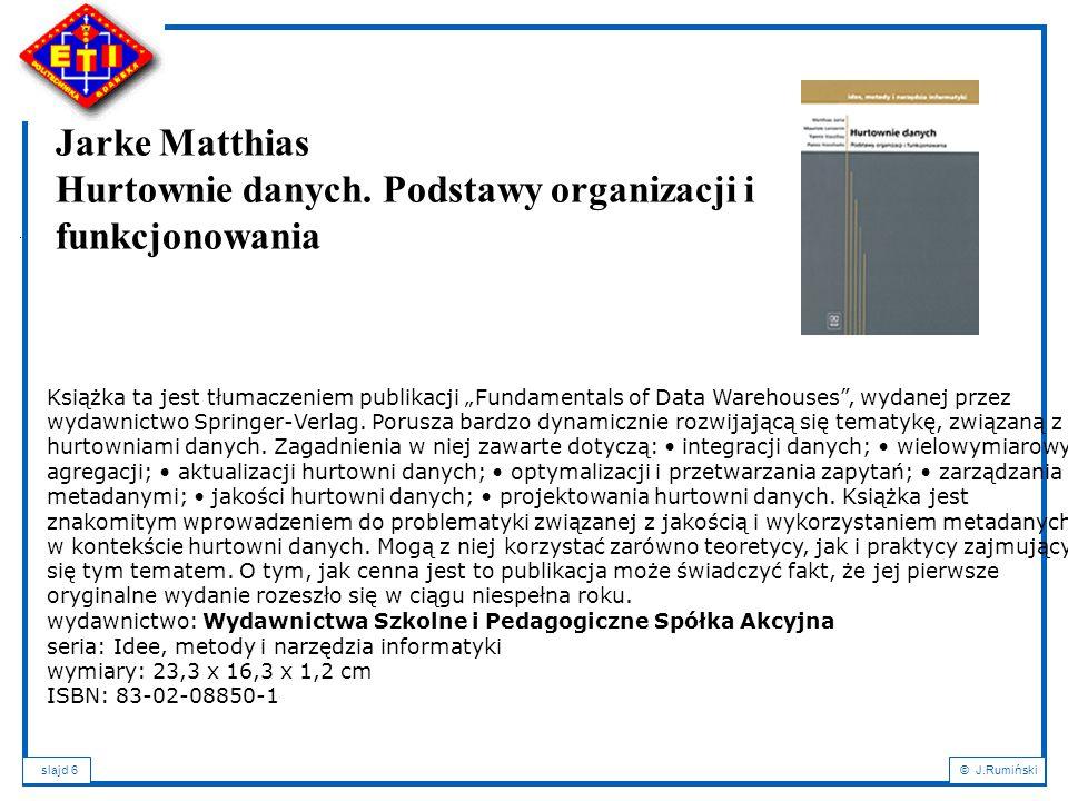 slajd 7© J.Rumiński Wspomaganie podejmowania decyzji – DSS -Hurtownie danych (ang.